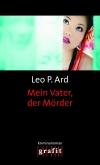 Leo P. Ard: Mein Vater, der Mörder